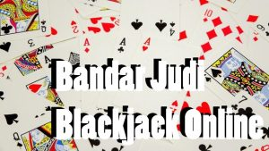 Bandar Judi Blackjack Online Indonesia