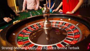 Strategi Menang Main Judi Roulette Online Terbaik