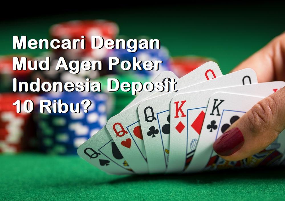 Mencari Dengan Mud Agen Poker Indonesia Deposit 10 Ribu?