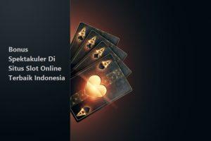 Bonus Spektakuler Di Situs Slot Online Terbaik Indonesia