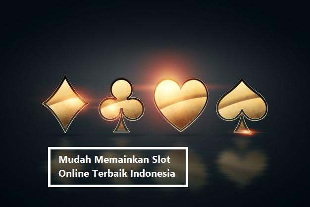 Mudah Memainkan Slot Online Terbaik Indonesia
