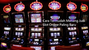 Cara Termudah Menang Judi Slot Online Paling Baru