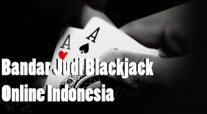 Bandar Judi Blackjack Online Indonesia