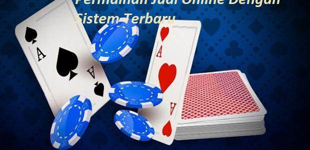Permainan Judi Online Dengan Sistem Terbaru