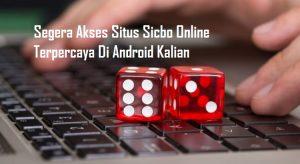 Segera Akses Situs Sicbo Online Terpercaya Di Android Kalian