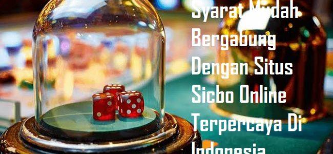 Syarat Mudah Bergabung Dengan Situs Sicbo Online Terpercaya Di Indonesia